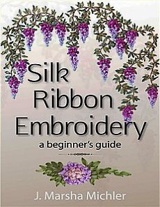 Silk Ribbon Embroidery: A Beginner's Guide.